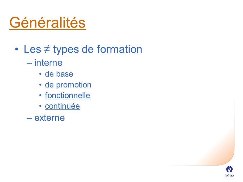 Les ≠ types de formation –interne de base de promotion fonctionnelle continuée –externe Généralités