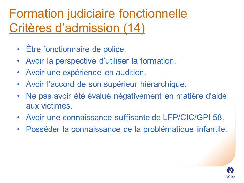 Formation judiciaire fonctionnelle Critères d'admission (14) Être fonctionnaire de police.