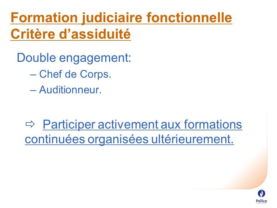 Formation judiciaire fonctionnelle Critère d'assiduité Double engagement: –Chef de Corps.