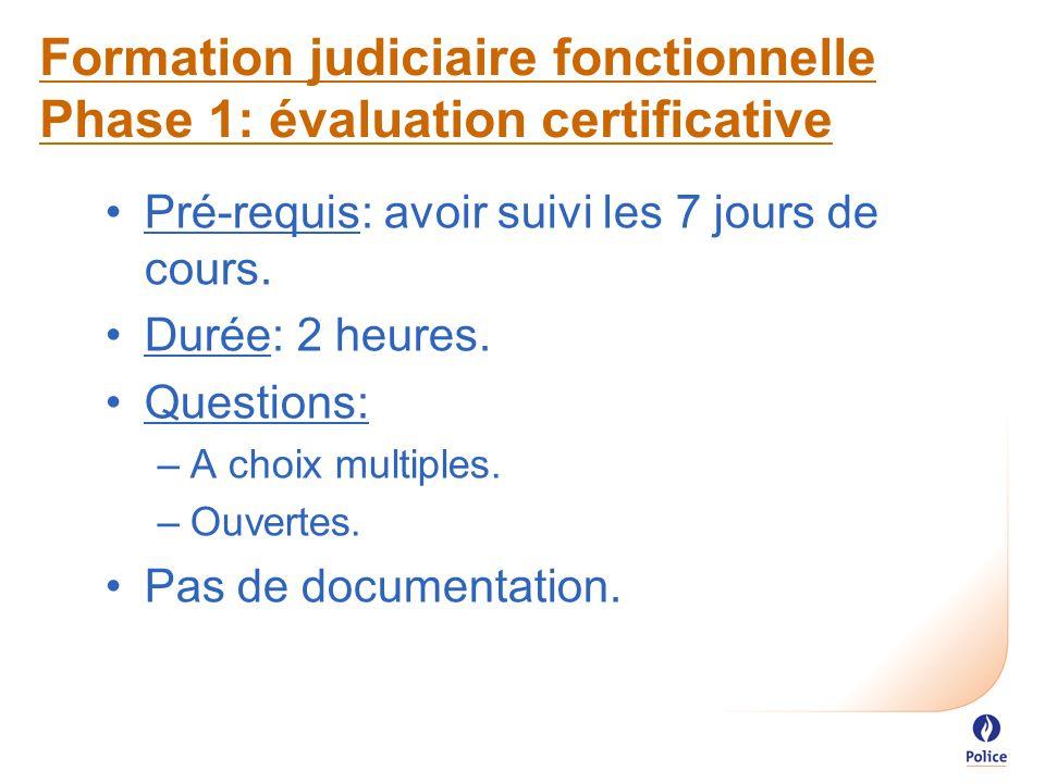 Formation judiciaire fonctionnelle Phase 1: évaluation certificative Pré-requis: avoir suivi les 7 jours de cours.