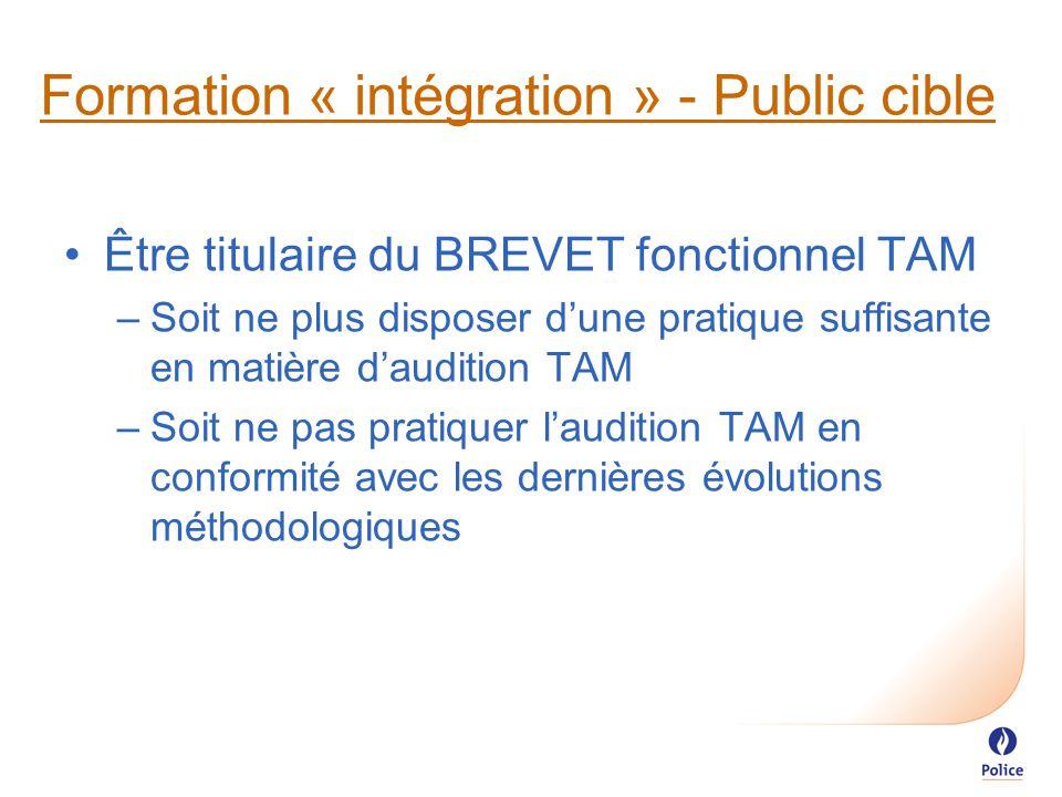 Formation « intégration » - Public cible Être titulaire du BREVET fonctionnel TAM –Soit ne plus disposer d'une pratique suffisante en matière d'audition TAM –Soit ne pas pratiquer l'audition TAM en conformité avec les dernières évolutions méthodologiques