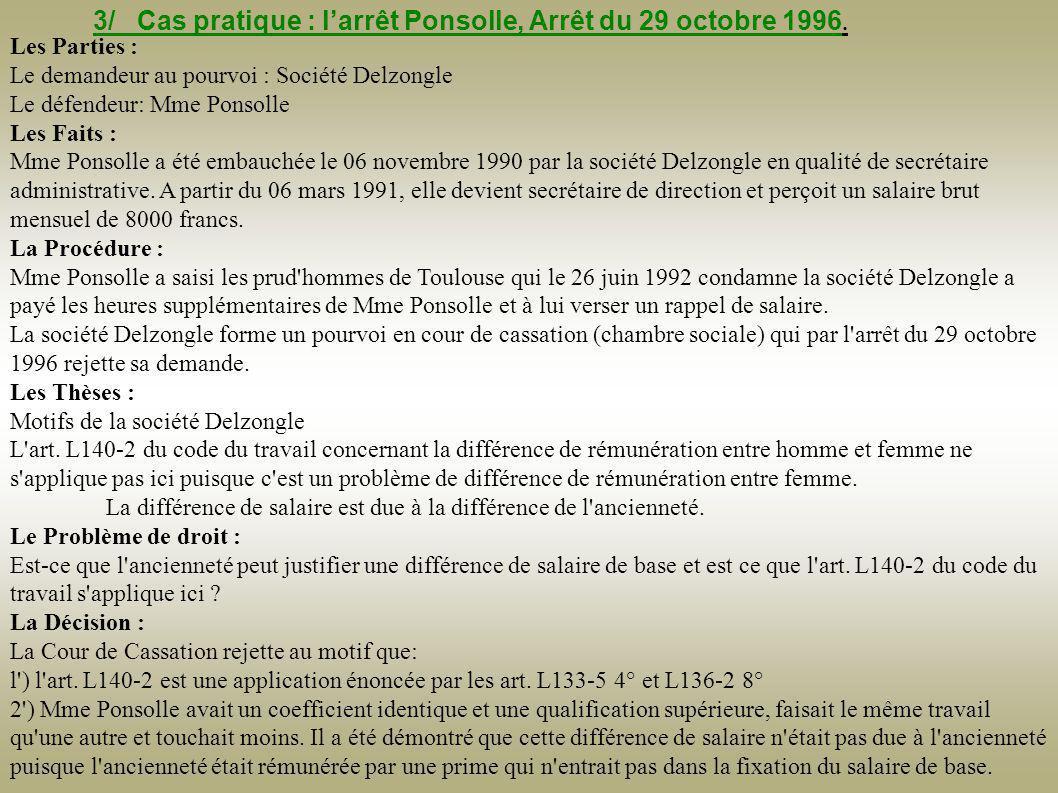 3/ Cas pratique : l'arrêt Ponsolle, Arrêt du 29 octobre 1996. Les Parties : Le demandeur au pourvoi : Société Delzongle Le défendeur: Mme Ponsolle Les