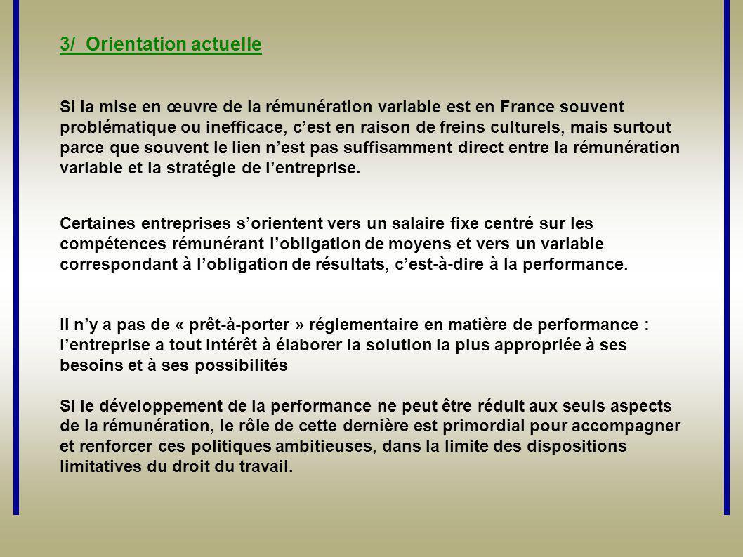 3/ Orientation actuelle Si la mise en œuvre de la rémunération variable est en France souvent problématique ou inefficace, c'est en raison de freins c