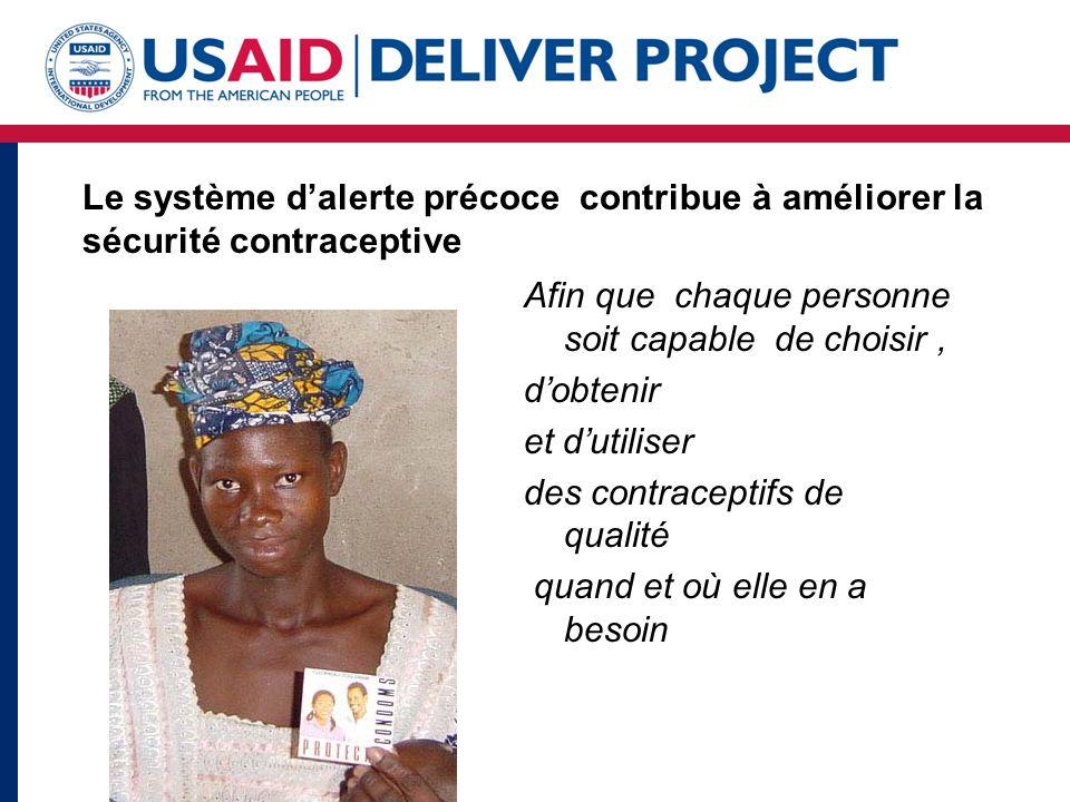 Afin que chaque personne soit capable de choisir, d'obtenir et d'utiliser des contraceptifs de qualité quand et où elle en a besoin Le système d'alerte précoce contribue à améliorer la sécurité contraceptive
