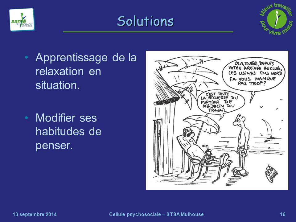 16 Solutions Apprentissage de la relaxation en situation. Modifier ses habitudes de penser. 13 septembre 2014Cellule psychosociale – STSA Mulhouse