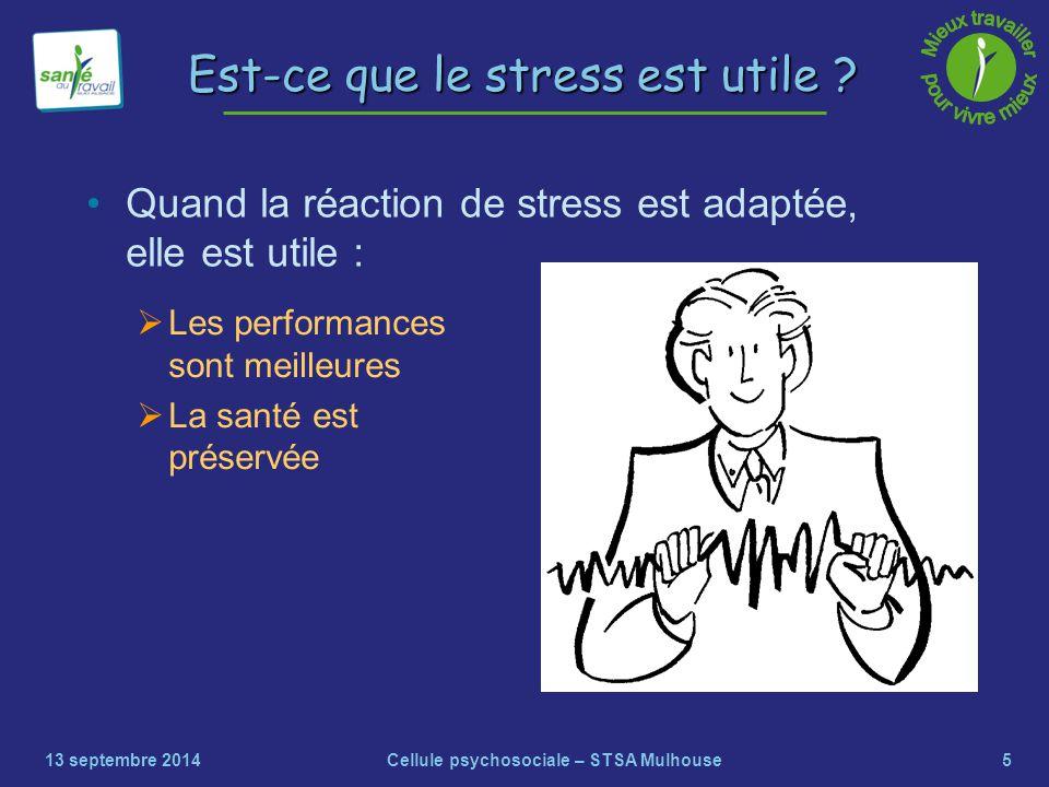 5 Est-ce que le stress est utile ? Quand la réaction de stress est adaptée, elle est utile : 13 septembre 2014Cellule psychosociale – STSA Mulhouse 