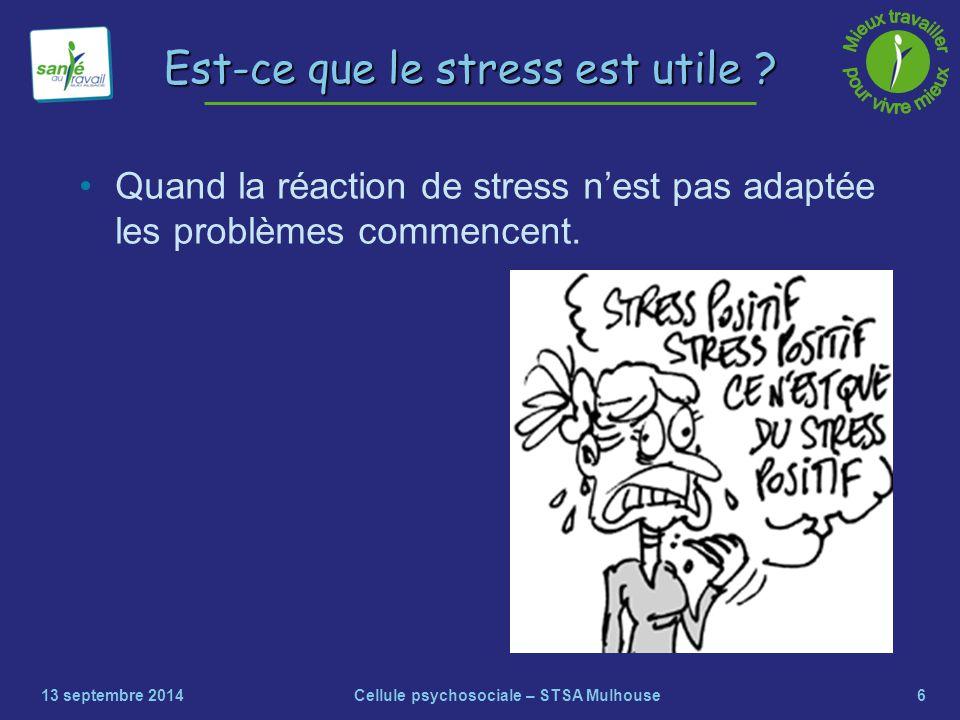 6 Quand la réaction de stress n'est pas adaptée les problèmes commencent. 13 septembre 2014Cellule psychosociale – STSA Mulhouse Est-ce que le stress