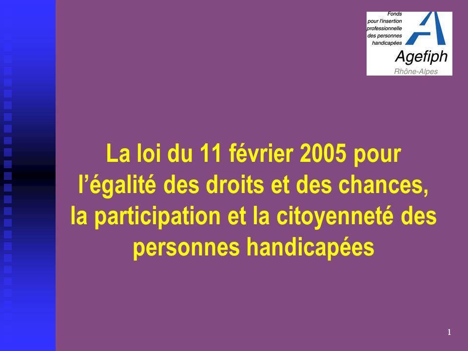 1 La loi du 11 février 2005 pour l'égalité des droits et des chances, la participation et la citoyenneté des personnes handicapées