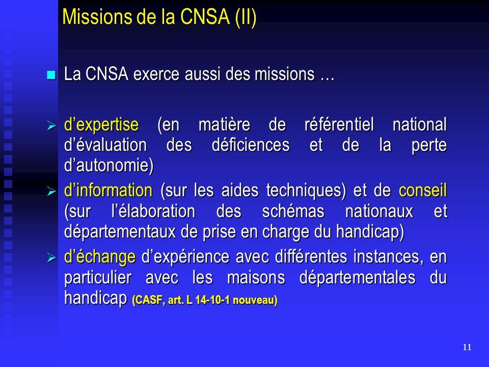 11 Missions de la CNSA (II) La CNSA exerce aussi des missions … La CNSA exerce aussi des missions …  d'expertise (en matière de référentiel national