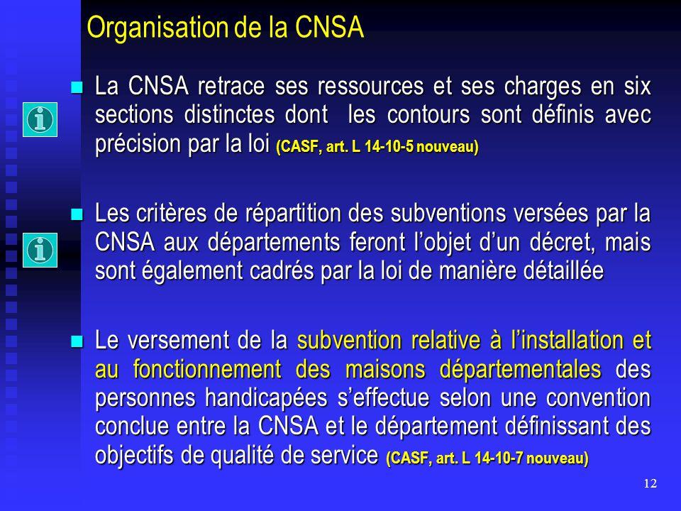 12 Organisation de la CNSA La CNSA retrace ses ressources et ses charges en six sections distinctes dont les contours sont définis avec précision par