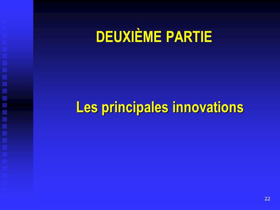 22 DEUXIÈME PARTIE Les principales innovations