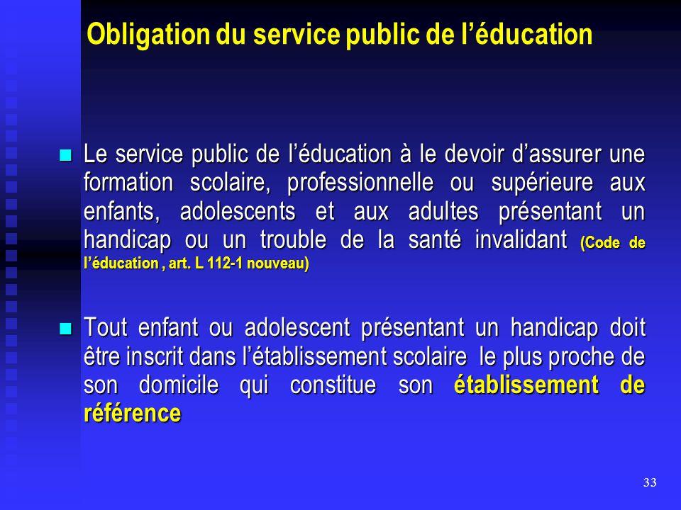33 Obligation du service public de l'éducation Le service public de l'éducation à le devoir d'assurer une formation scolaire, professionnelle ou supér