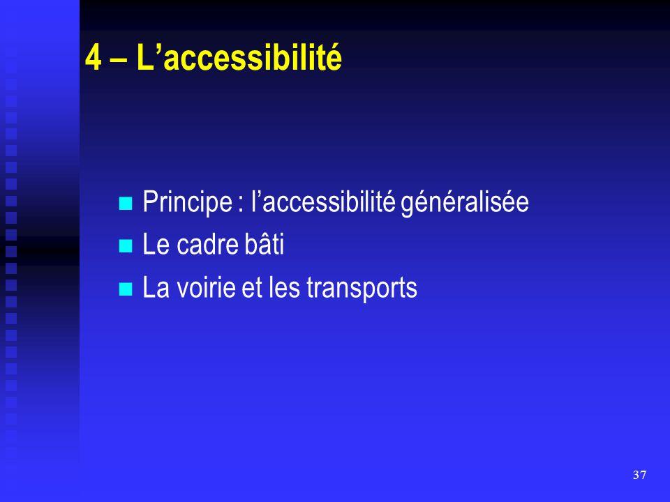 37 4 – L'accessibilité Principe : l'accessibilité généralisée Le cadre bâti La voirie et les transports