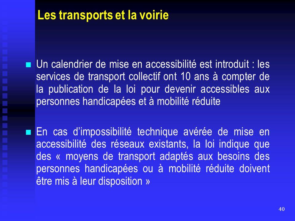 40 Les transports et la voirie Un calendrier de mise en accessibilité est introduit : les services de transport collectif ont 10 ans à compter de la p