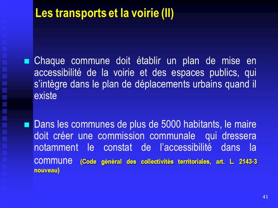 41 Les transports et la voirie (II) Chaque commune doit établir un plan de mise en accessibilité de la voirie et des espaces publics, qui s'intègre da