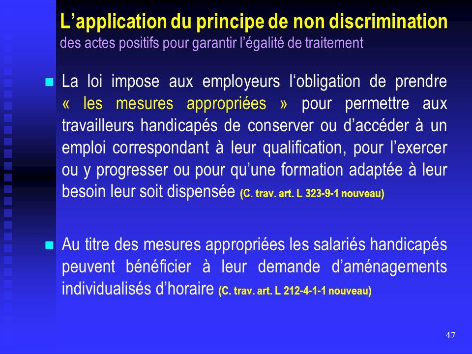 47 L'application du principe de non discrimination des actes positifs pour garantir l'égalité de traitement La loi impose aux employeurs l'obligation