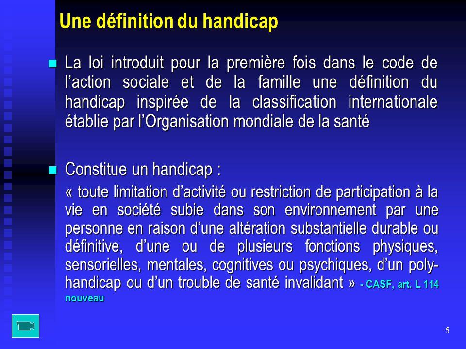 5 Une définition du handicap La loi introduit pour la première fois dans le code de l'action sociale et de la famille une définition du handicap inspi