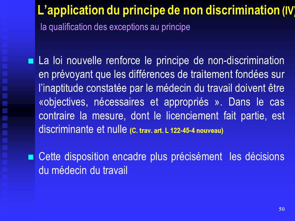 50 L'application du principe de non discrimination (IV) la qualification des exceptions au principe La loi nouvelle renforce le principe de non-discri