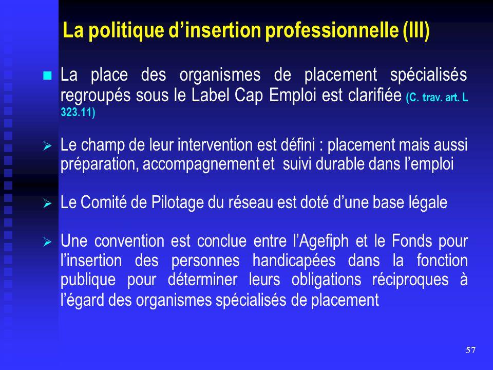 57 La politique d'insertion professionnelle (III) La place des organismes de placement spécialisés regroupés sous le Label Cap Emploi est clarifiée (C