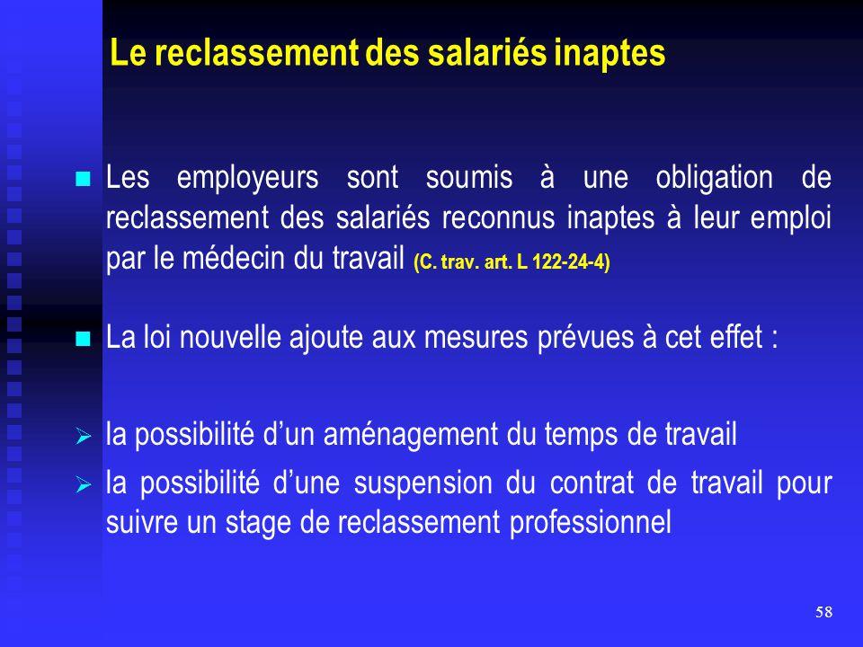 58 Le reclassement des salariés inaptes Les employeurs sont soumis à une obligation de reclassement des salariés reconnus inaptes à leur emploi par le