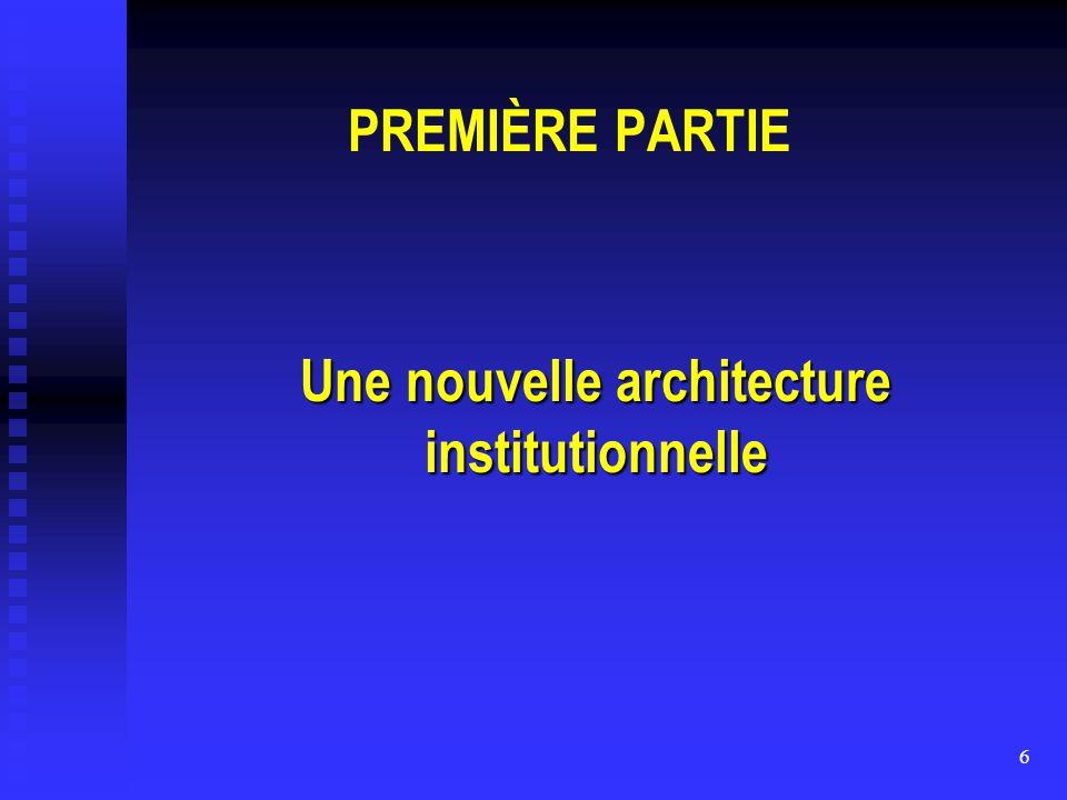 6 PREMIÈRE PARTIE Une nouvelle architecture institutionnelle