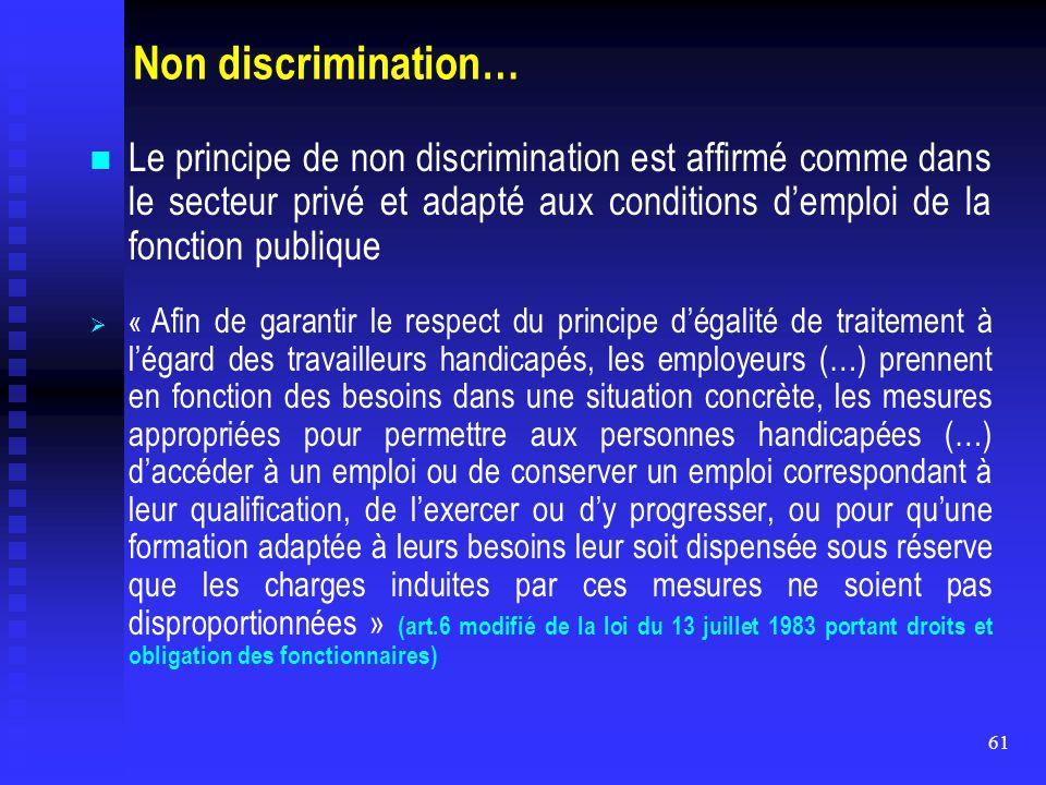61 Non discrimination… Le principe de non discrimination est affirmé comme dans le secteur privé et adapté aux conditions d'emploi de la fonction publ