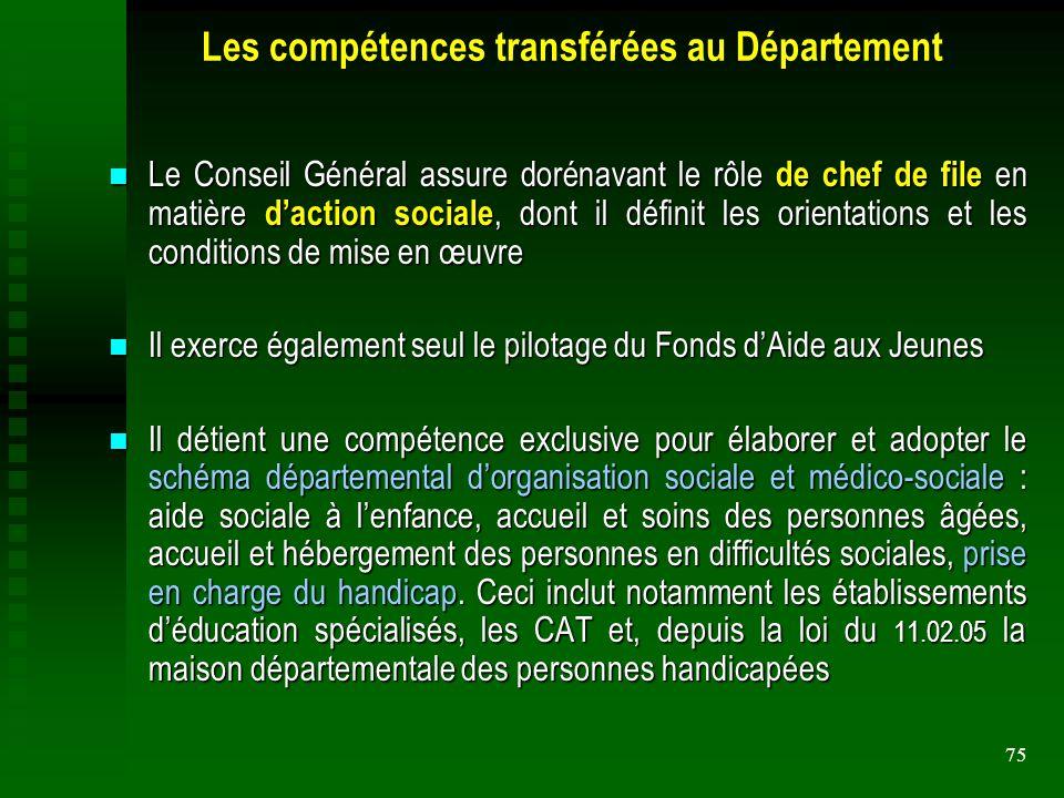 75 Les compétences transférées au Département Le Conseil Général assure dorénavant le rôle de chef de file en matière d'action sociale, dont il défini
