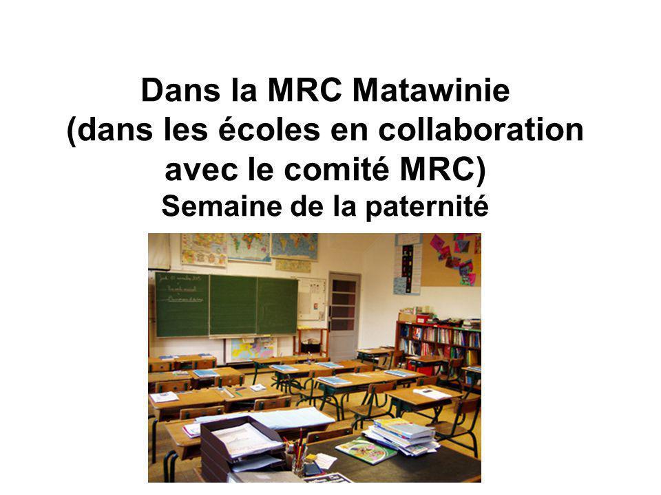 Dans la MRC Matawinie (dans les écoles en collaboration avec le comité MRC) Semaine de la paternité