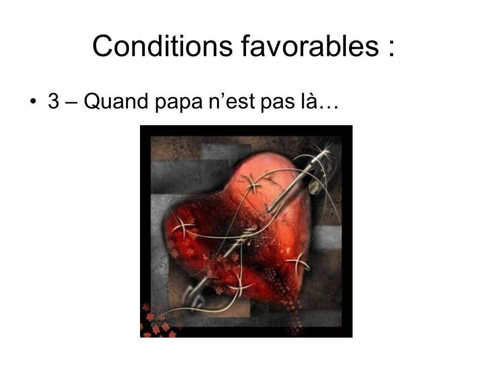 Conditions favorables : 3 – Quand papa n'est pas là…