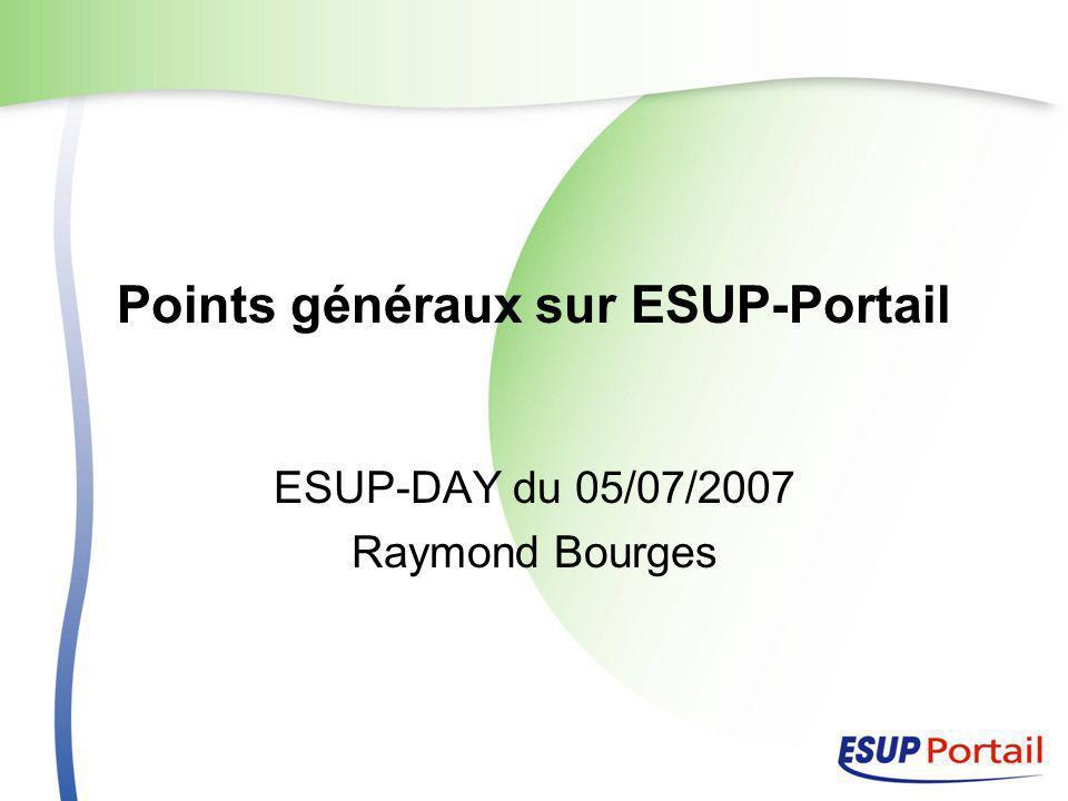Points généraux sur ESUP-Portail ESUP-DAY du 05/07/2007 Raymond Bourges