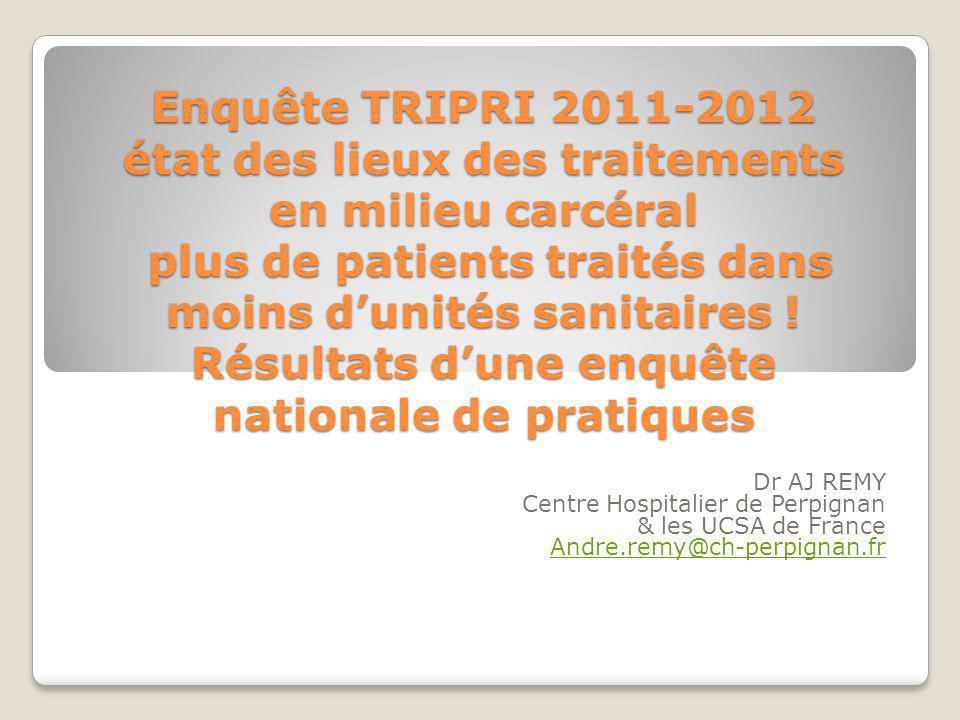 Enquête TRIPRI 2011-2012 état des lieux des traitements en milieu carcéral plus de patients traités dans moins d'unités sanitaires ! Résultats d'une e