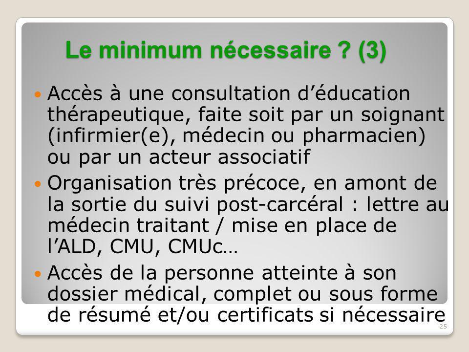 25 Le minimum nécessaire ? (3) Accès à une consultation d'éducation thérapeutique, faite soit par un soignant (infirmier(e), médecin ou pharmacien) ou