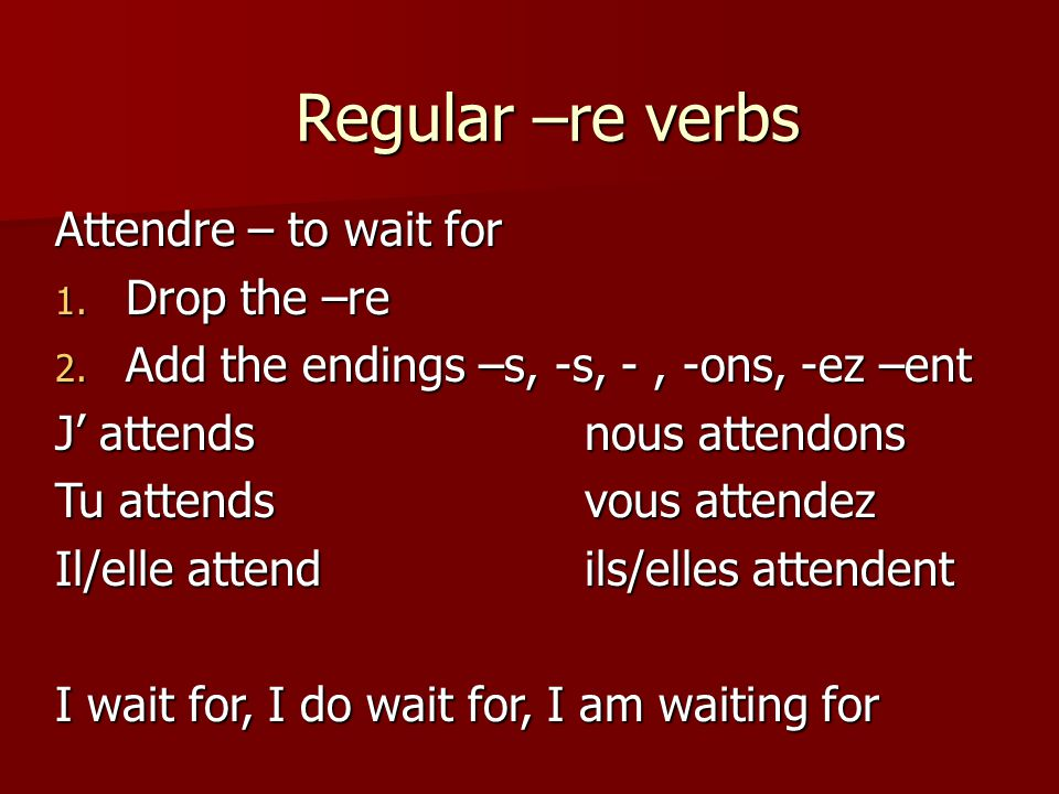 Regular –ir verbs Finir 1. Drop the –ir 2. Add the endings –is, -is, -it, -issons, 3.