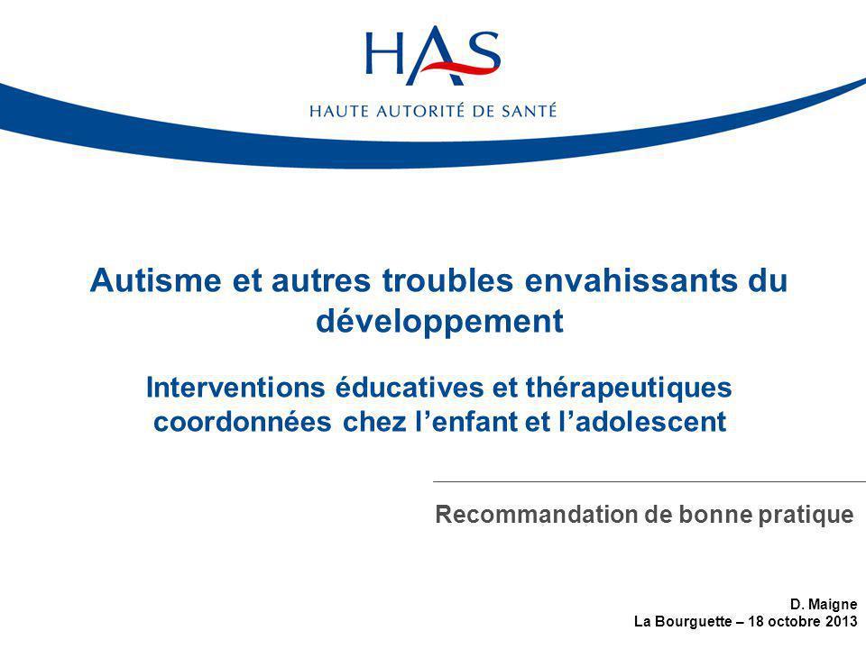 Autisme et autres troubles envahissants du développement Interventions éducatives et thérapeutiques coordonnées chez l'enfant et l'adolescent Recommandation de bonne pratique D.