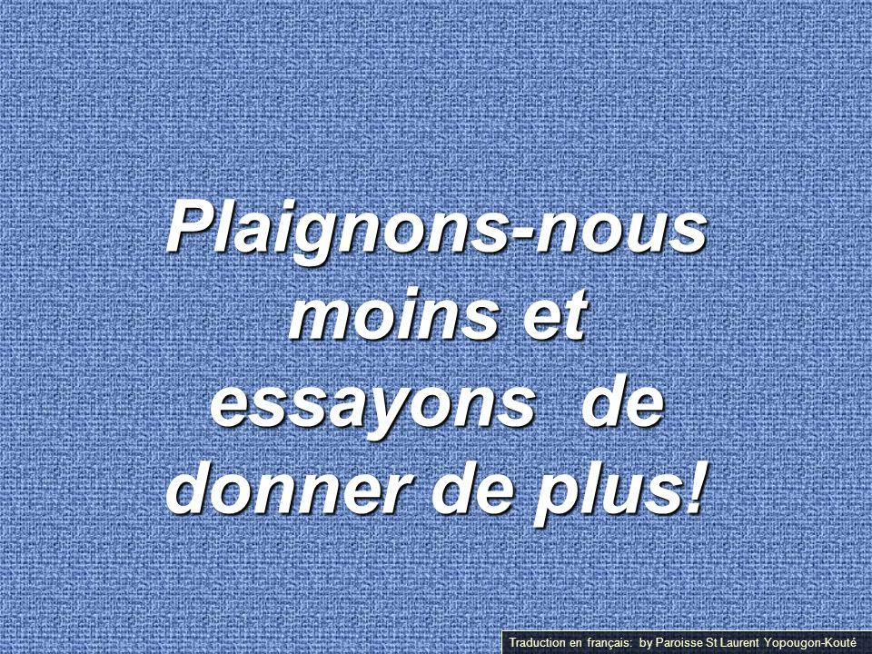 Plaignons-nous moins et essayons de donner de plus! Traduction en français: by Paroisse St Laurent Yopougon-Kouté