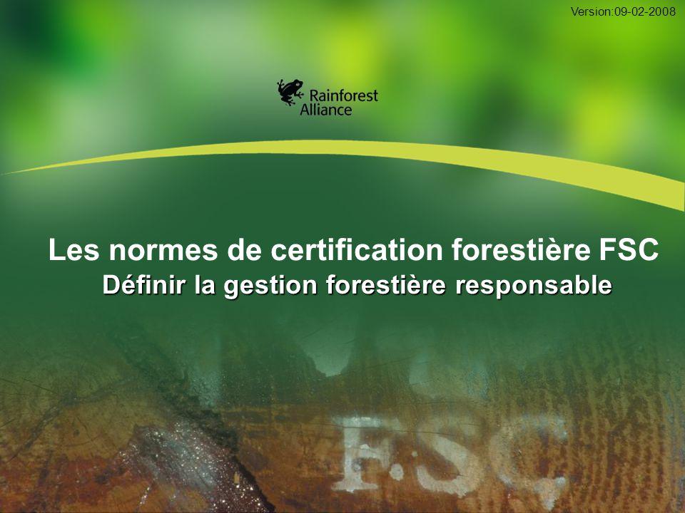 Définir la gestion forestière responsable Les normes de certification forestière FSC Définir la gestion forestière responsable Version:09-02-2008