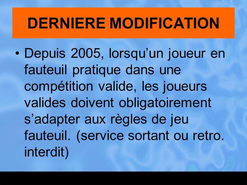 DERNIERE MODIFICATION Depuis 2005, lorsqu'un joueur en fauteuil pratique dans une compétition valide, les joueurs valides doivent obligatoirement s'ad