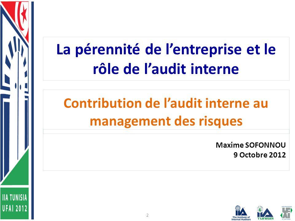 La pérennité de l'entreprise et le rôle de l'audit interne Contribution de l'audit interne au management des risques Maxime SOFONNOU 9 Octobre 2012 2