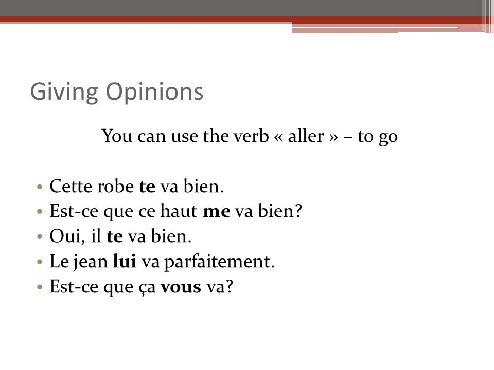 Giving Opinions You can use the verb « aller » – to go Cette robe te va bien.