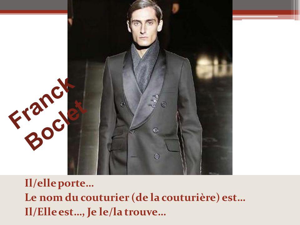 Franck Boclet Il/elle porte… Le nom du couturier (de la couturière) est… Il/Elle est…, Je le/la trouve…
