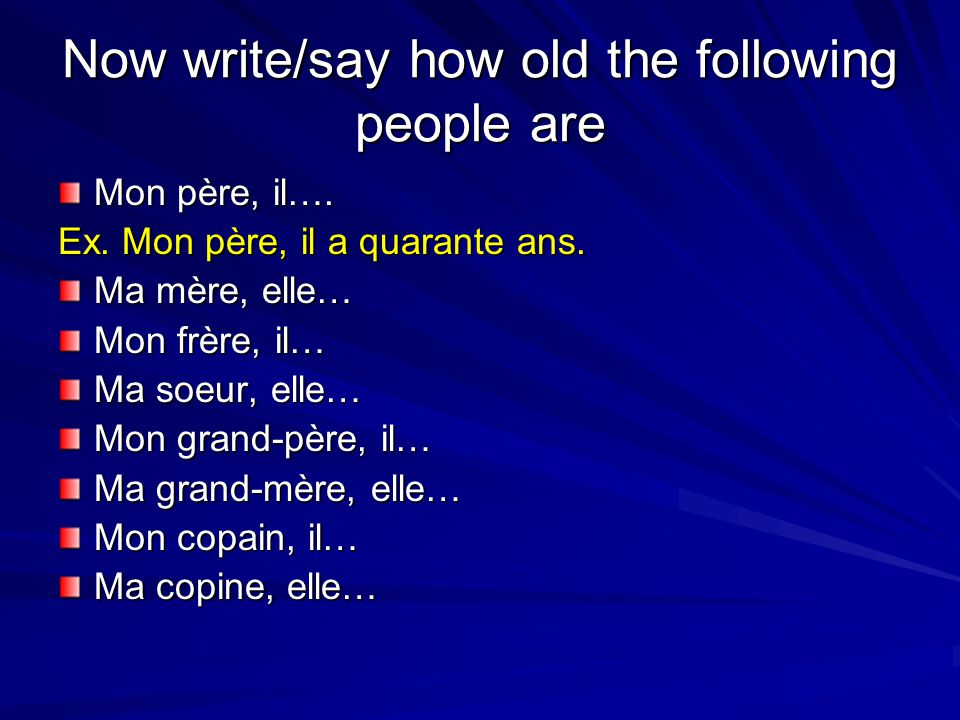 Now write/say how old the following people are Mon père, il….