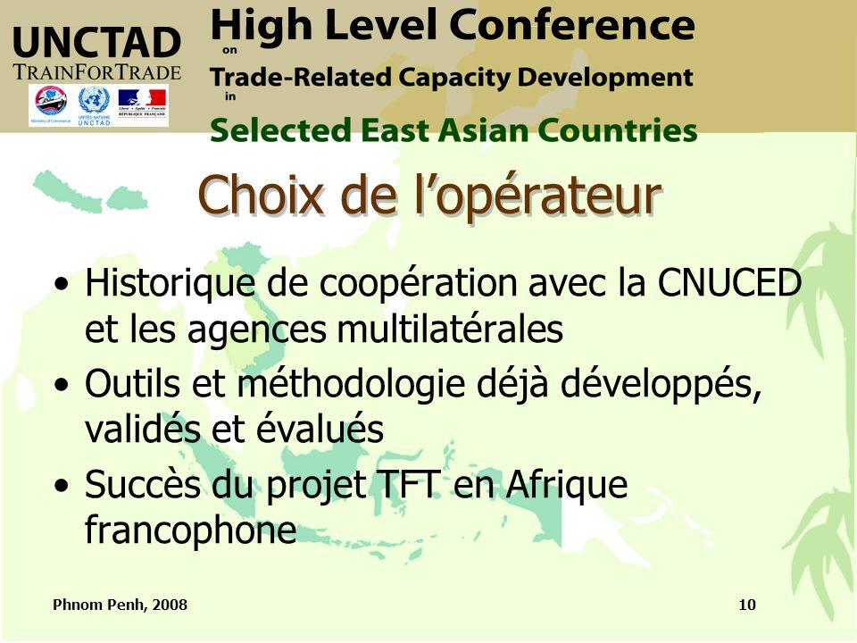 Phnom Penh, 200810 Choix de l'opérateur Historique de coopération avec la CNUCED et les agences multilatérales Outils et méthodologie déjà développés, validés et évalués Succès du projet TFT en Afrique francophone