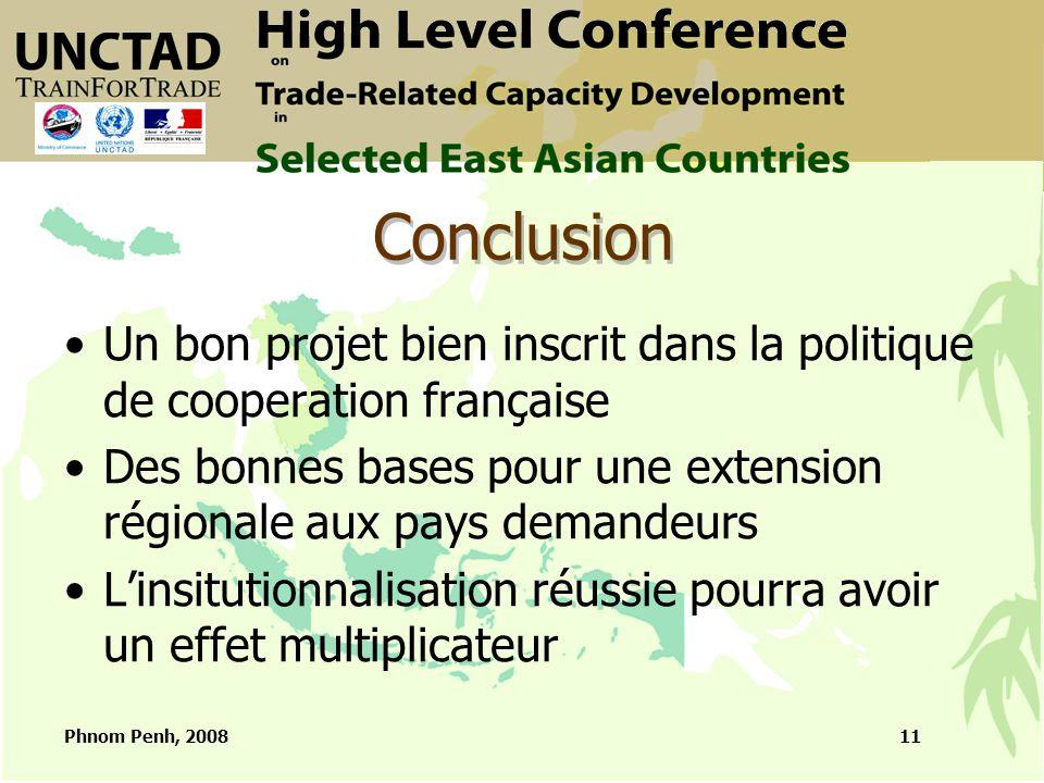 Phnom Penh, 200811 Conclusion Un bon projet bien inscrit dans la politique de cooperation française Des bonnes bases pour une extension régionale aux pays demandeurs L'insitutionnalisation réussie pourra avoir un effet multiplicateur