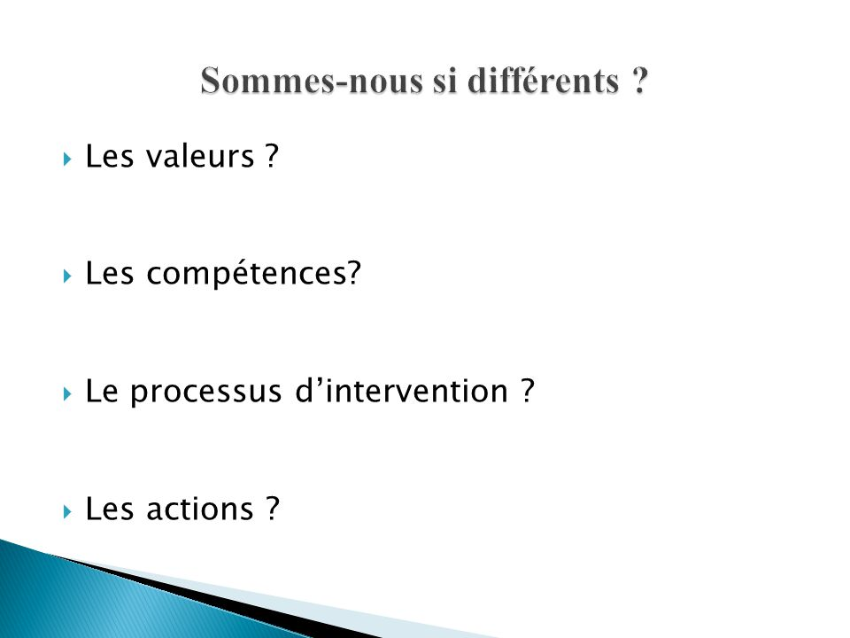  Les valeurs ?  Les compétences?  Le processus d'intervention ?  Les actions ?