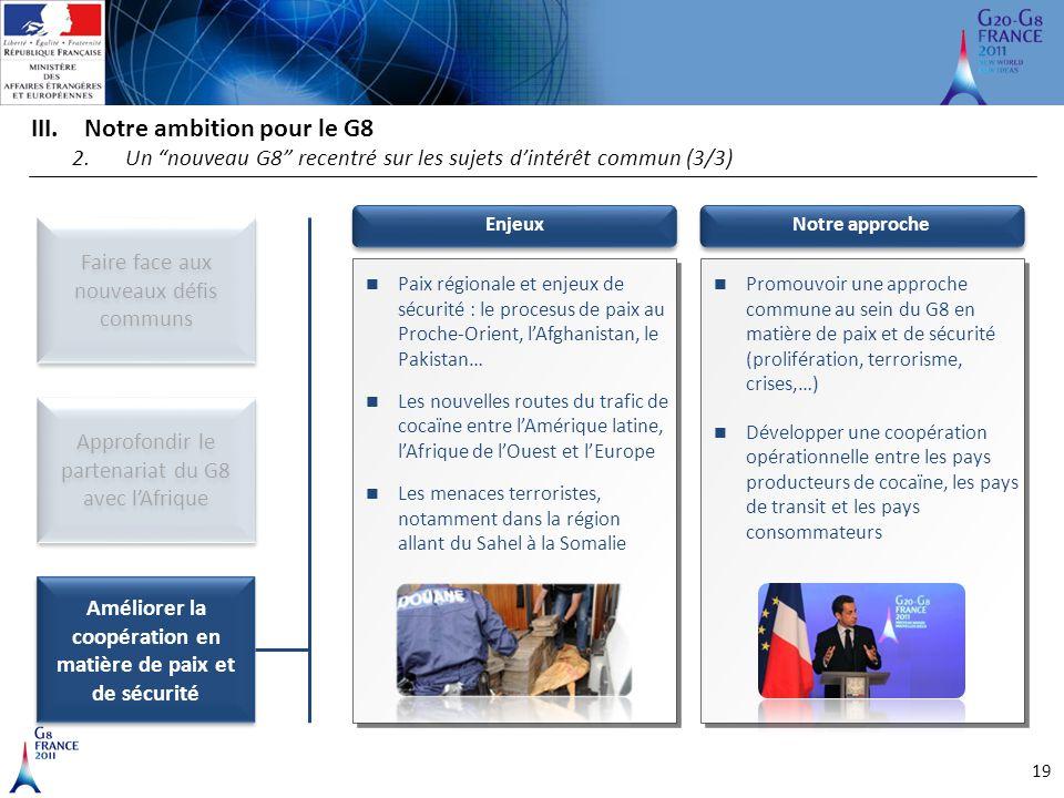 """19 III.Notre ambition pour le G8 2.Un """"nouveau G8"""" recentré sur les sujets d'intérêt commun (3/3) Améliorer la coopération en matière de paix et de sé"""