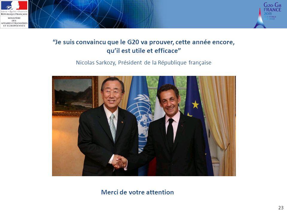 """23 """"Je suis convaincu que le G20 va prouver, cette année encore, qu'il est utile et efficace"""" Nicolas Sarkozy, Président de la République française Me"""