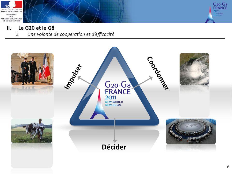 II.Le G20 et le G8 6 2.Une volonté de coopération et d'efficacité Impulser Coordonner Décider