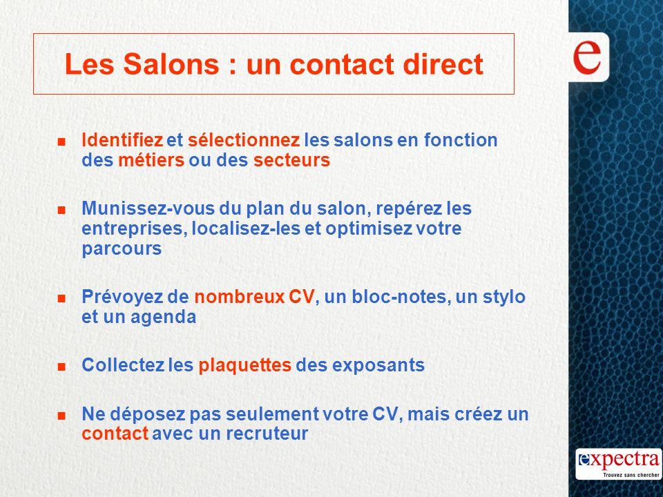 Les Salons : un contact direct n Identifiez et sélectionnez les salons en fonction des métiers ou des secteurs n Munissez-vous du plan du salon, repér