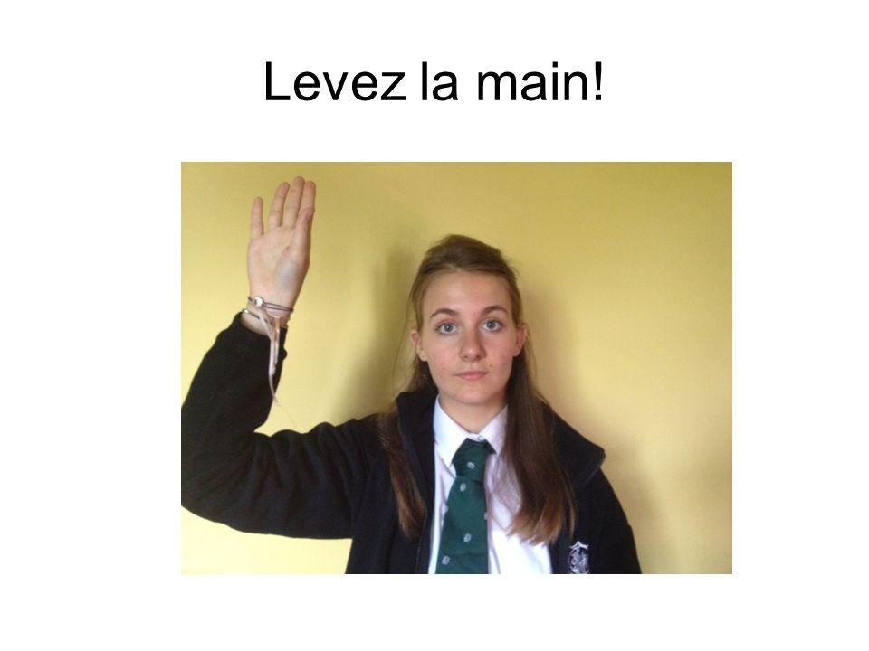 Levez la main!