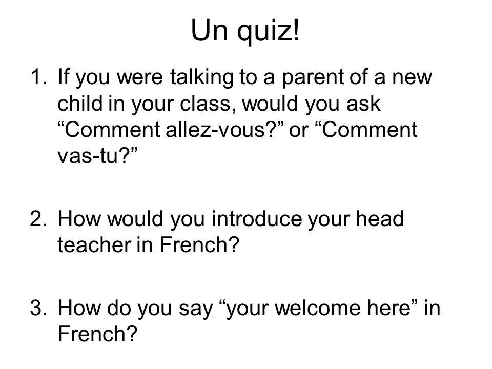 4.How do you say that you feel So, so . 5. How do you say She is absent in French.